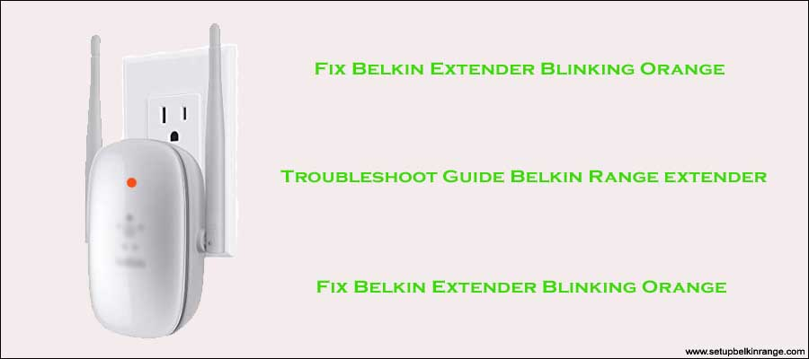 Fix Belkin Extender Blinking Orange Or Amber Light Problem
